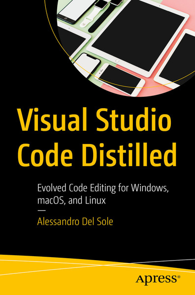 Alessandro Del Sole. Visual Studio Code Distilled